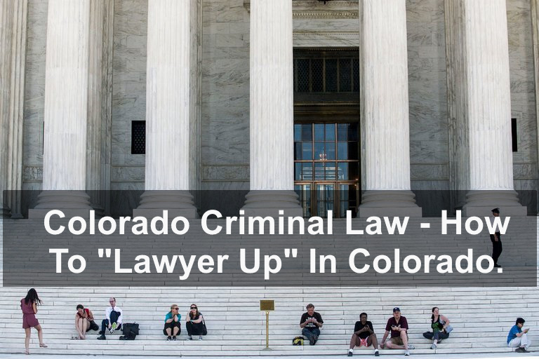 "Colorado Criminal Law - How To ""Lawyer Up"" In Colorado."