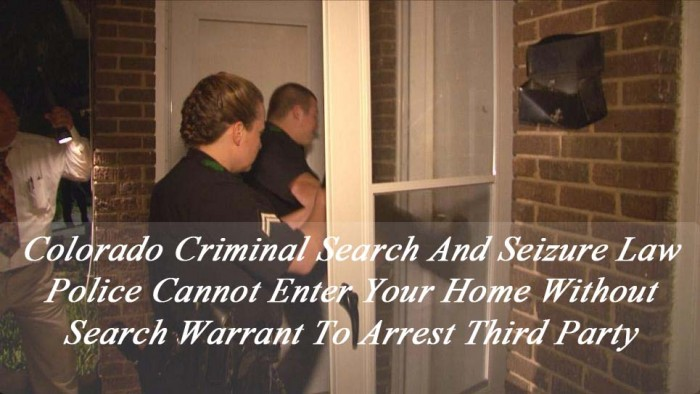 Colorado Criminal Search And Seizure Law - Police Cannot Enter Your Home Without Search Warrant To Arrest Third Party