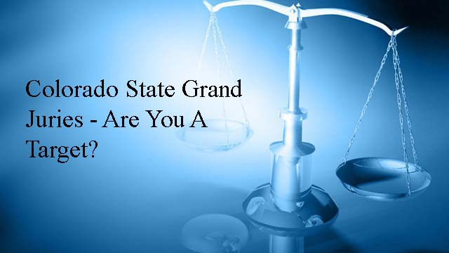 Colorado State Grand Juries - Are You A Target?