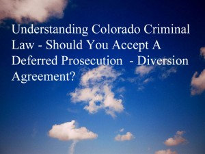 Plea bargaining in Colorado criminal cases or across the country is a complex and often difficult task because of the many variables and unknowns in the process. A deferred prosecution offer means that the accused defendant need never plead guilty in the case. Instead an agreement is struck with the prosecutor - in most instances - where, if certain conditions are met such as the payment of a large amount of restitution - the case will be dismissed.