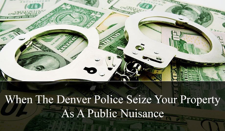 When The Denver Police Seize Your Property As A Public Nuisance